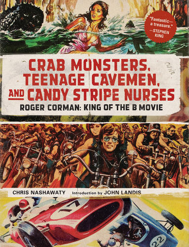 <p><em>Crab Monsters, Teenage Cavemen, and Candy Stripe Nurses: Roger Corman, King of the B Movie, </em>by Chris Nashawaty</p>