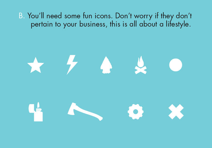 <p>…then spruce it up with some archaic symbols like a campfire or axe.</p>