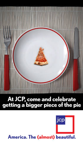 <p>Normal people like pizza. So why not position J.C. Penney as offering more of what everybody loves with this metaphorical proposition?</p>