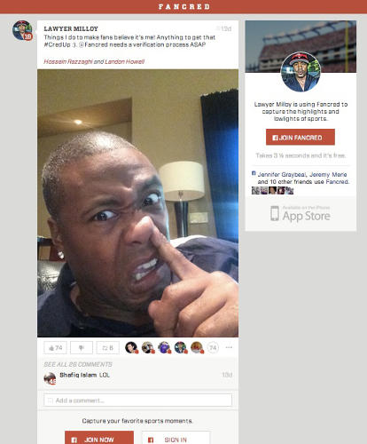 <p>Sports fans are finding new and amusing ways to interact with each other on Fancred. One example: When former NFL player Lawyer Milloy decided to join, rank-and-file Fancredders questioned whether it was really Milloy. Milloy responded by posting a picture of himself with his finger up his nose, which started a chain reaction of other users posting similarly posed pictures.</p>